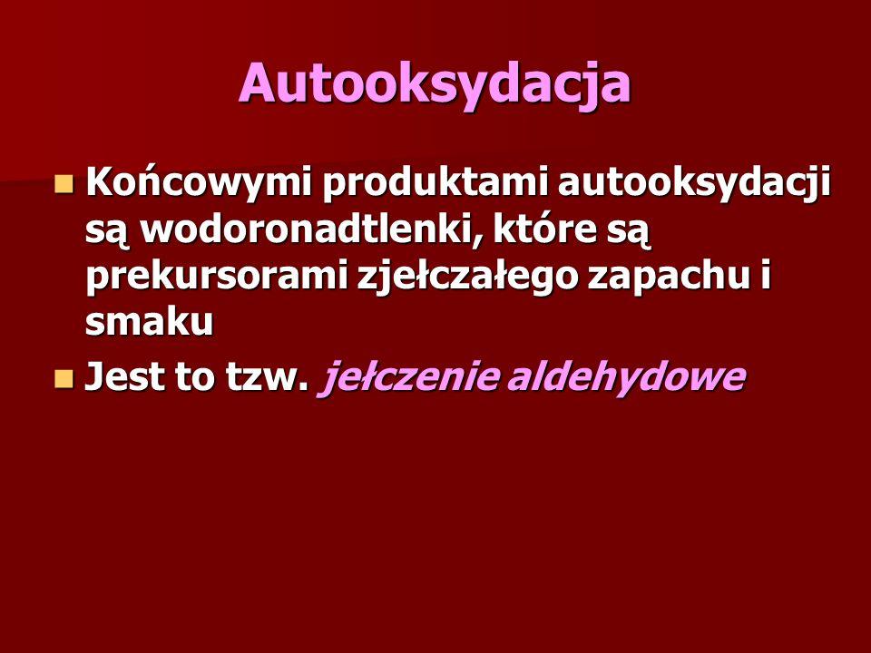 Autooksydacja Końcowymi produktami autooksydacji są wodoronadtlenki, które są prekursorami zjełczałego zapachu i smaku Końcowymi produktami autooksydacji są wodoronadtlenki, które są prekursorami zjełczałego zapachu i smaku Jest to tzw.