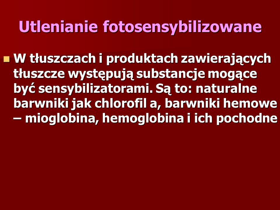 Utlenianie fotosensybilizowane W tłuszczach i produktach zawierających tłuszcze występują substancje mogące być sensybilizatorami. Są to: naturalne ba
