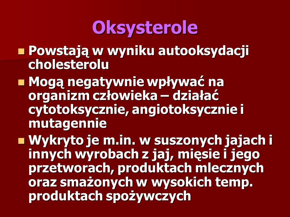 Oksysterole Powstają w wyniku autooksydacji cholesterolu Powstają w wyniku autooksydacji cholesterolu Mogą negatywnie wpływać na organizm człowieka – działać cytotoksycznie, angiotoksycznie i mutagennie Mogą negatywnie wpływać na organizm człowieka – działać cytotoksycznie, angiotoksycznie i mutagennie Wykryto je m.in.