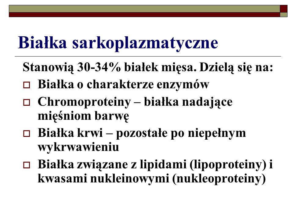 Białka sarkoplazmatyczne Stanowią 30-34% białek mięsa. Dzielą się na:  Białka o charakterze enzymów  Chromoproteiny – białka nadające mięśniom barwę