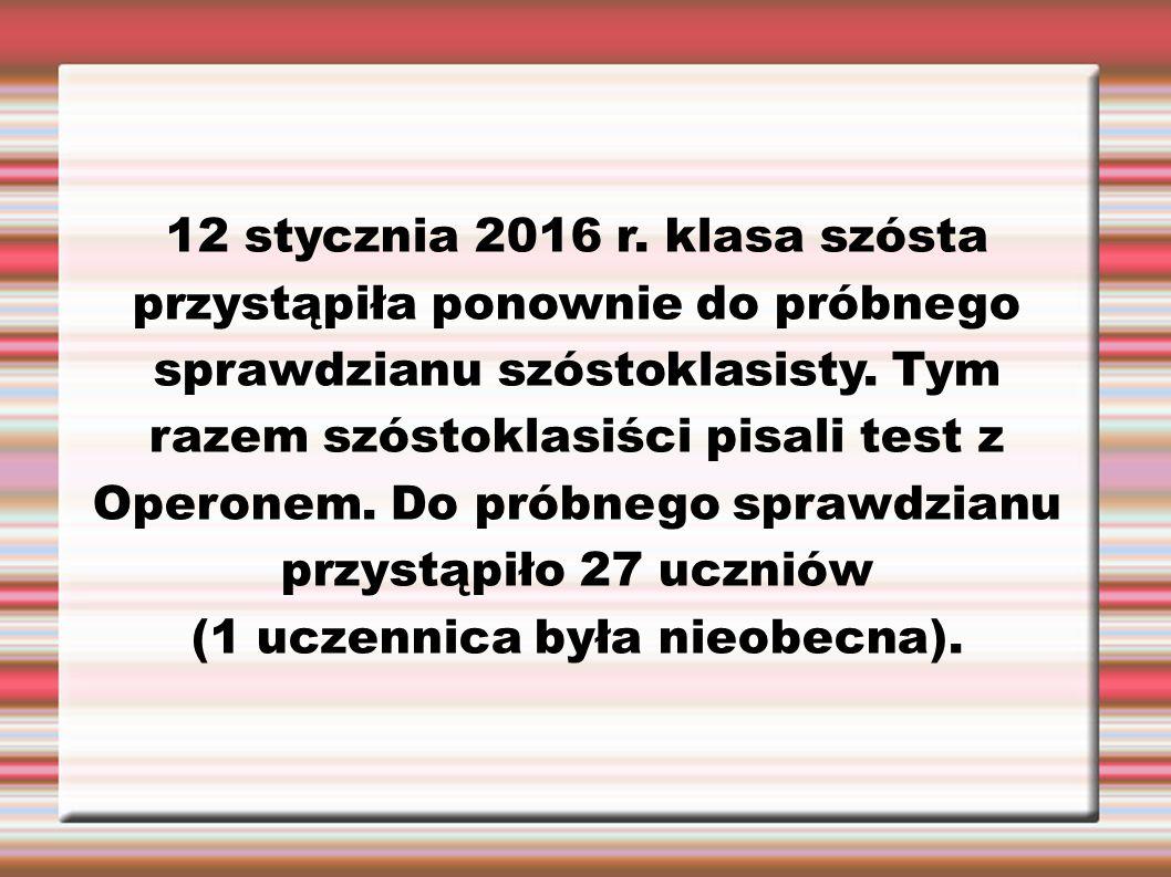 12 stycznia 2016 r. klasa szósta przystąpiła ponownie do próbnego sprawdzianu szóstoklasisty. Tym razem szóstoklasiści pisali test z Operonem. Do prób