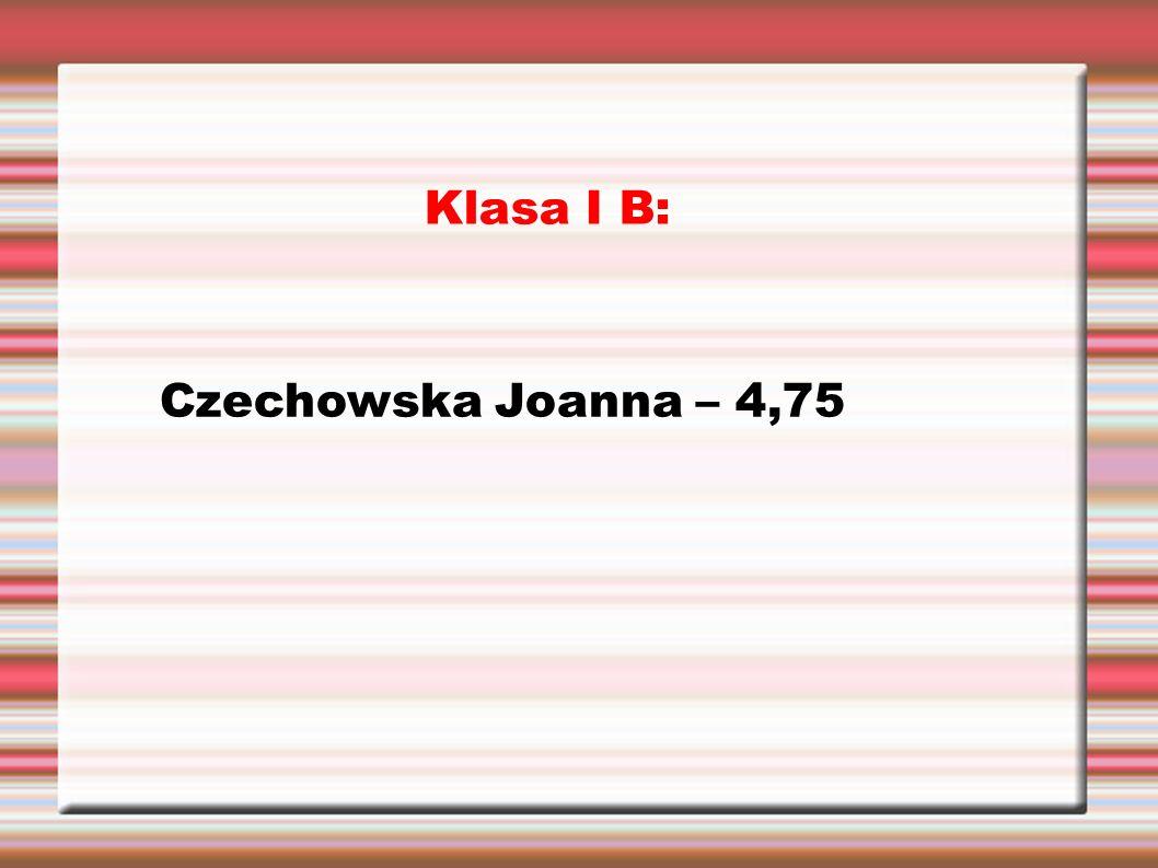 Klasa I B: Czechowska Joanna – 4,75