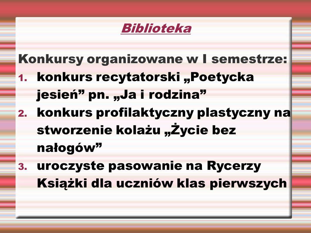 """Biblioteka Konkursy organizowane w I semestrze: 1. konkurs recytatorski """"Poetycka jesień"""" pn. """"Ja i rodzina"""" 2. konkurs profilaktyczny plastyczny na s"""