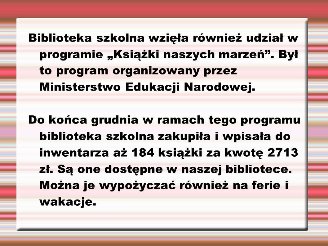 """Biblioteka szkolna wzięła również udział w programie """"Książki naszych marzeń"""". Był to program organizowany przez Ministerstwo Edukacji Narodowej. Do k"""