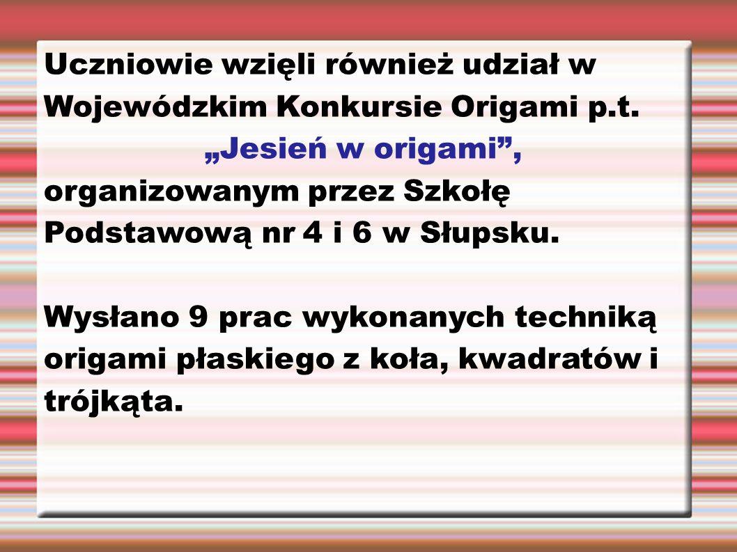 """Uczniowie wzięli również udział w Wojewódzkim Konkursie Origami p.t. """"Jesień w origami"""", organizowanym przez Szkołę Podstawową nr 4 i 6 w Słupsku. Wys"""