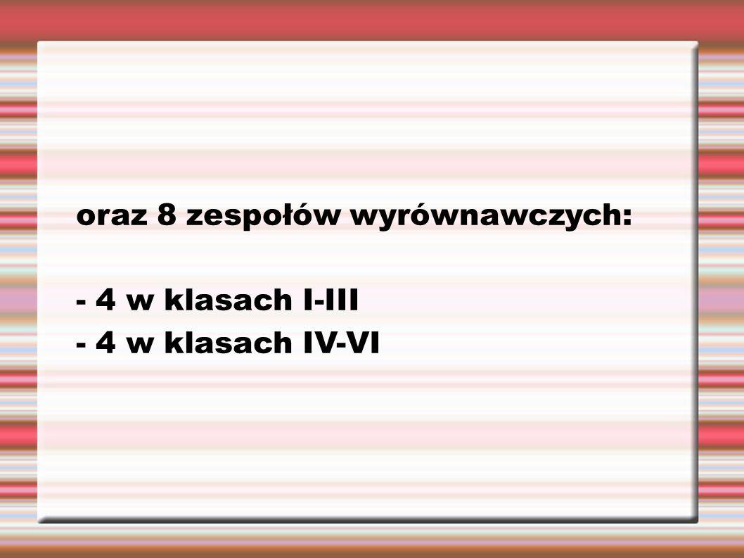 oraz 8 zespołów wyrównawczych: - 4 w klasach I-III - 4 w klasach IV-VI
