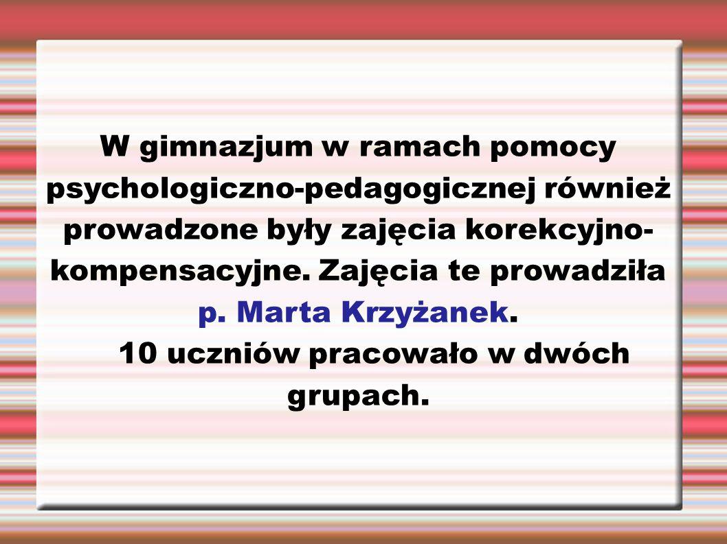 W gimnazjum w ramach pomocy psychologiczno-pedagogicznej również prowadzone były zajęcia korekcyjno- kompensacyjne. Zajęcia te prowadziła p. Marta Krz