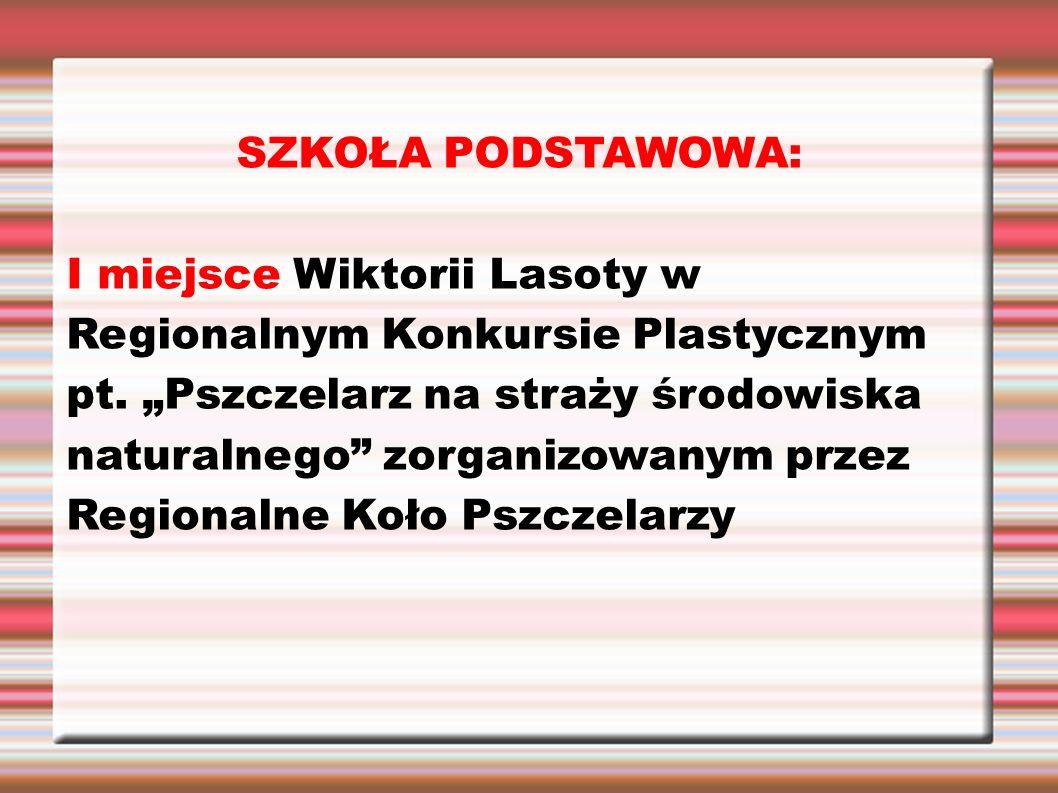 """SZKOŁA PODSTAWOWA: I miejsce Wiktorii Lasoty w Regionalnym Konkursie Plastycznym pt. """"Pszczelarz na straży środowiska naturalnego"""" zorganizowanym prze"""