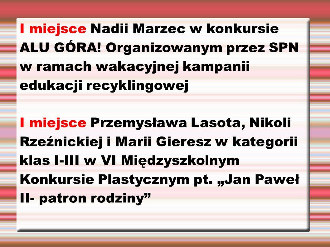 I miejsce Nadii Marzec w konkursie ALU GÓRA! Organizowanym przez SPN w ramach wakacyjnej kampanii edukacji recyklingowej I miejsce Przemysława Lasota,