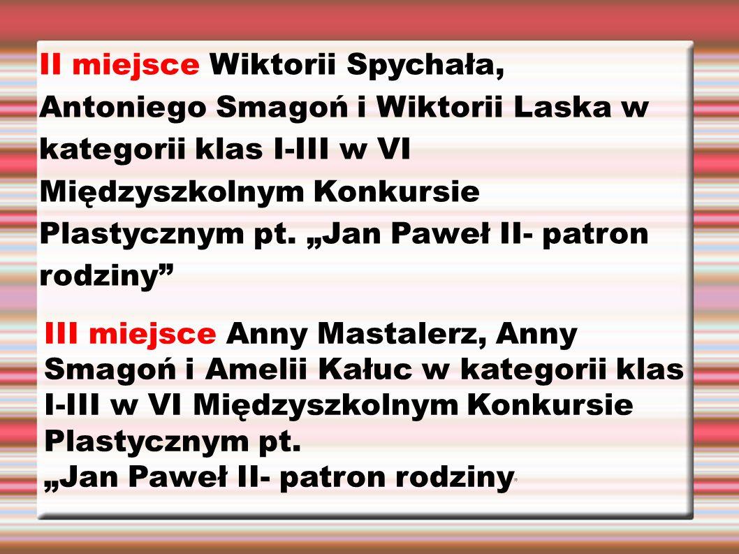 II miejsce Wiktorii Spychała, Antoniego Smagoń i Wiktorii Laska w kategorii klas I-III w VI Międzyszkolnym Konkursie Plastycznym pt.