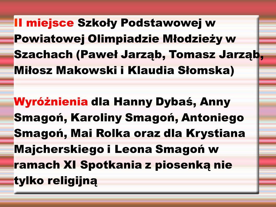 II miejsce Szkoły Podstawowej w Powiatowej Olimpiadzie Młodzieży w Szachach (Paweł Jarząb, Tomasz Jarząb, Miłosz Makowski i Klaudia Słomska) Wyróżnien