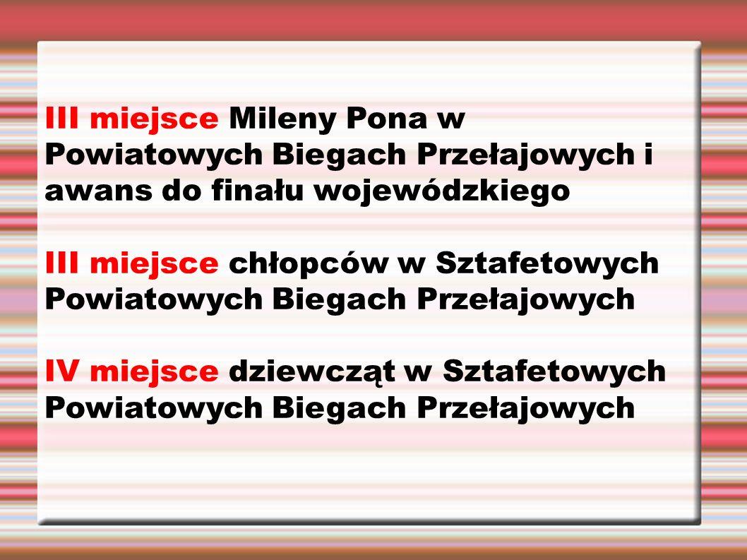 III miejsce Mileny Pona w Powiatowych Biegach Przełajowych i awans do finału wojewódzkiego III miejsce chłopców w Sztafetowych Powiatowych Biegach Przełajowych IV miejsce dziewcząt w Sztafetowych Powiatowych Biegach Przełajowych