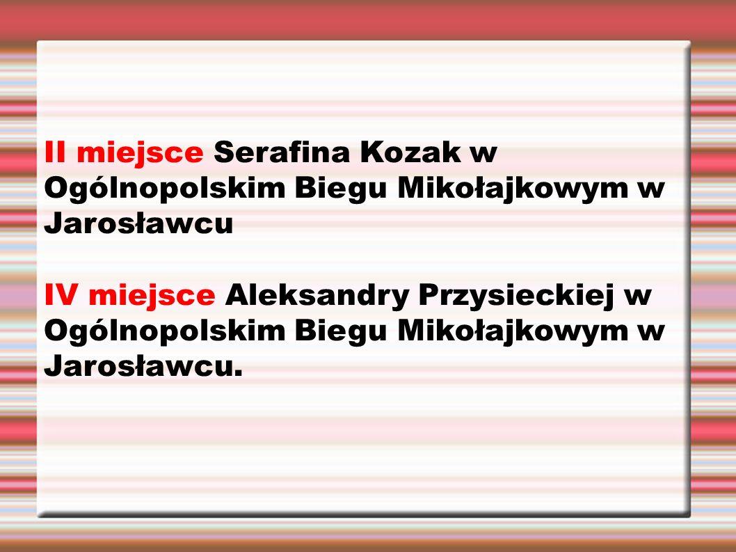 II miejsce Serafina Kozak w Ogólnopolskim Biegu Mikołajkowym w Jarosławcu IV miejsce Aleksandry Przysieckiej w Ogólnopolskim Biegu Mikołajkowym w Jarosławcu.