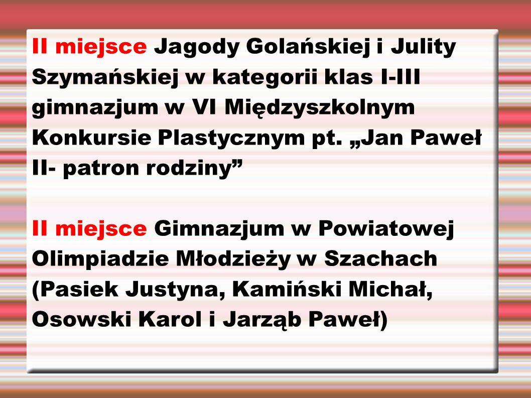 """II miejsce Jagody Golańskiej i Julity Szymańskiej w kategorii klas I-III gimnazjum w VI Międzyszkolnym Konkursie Plastycznym pt. """"Jan Paweł II- patron"""