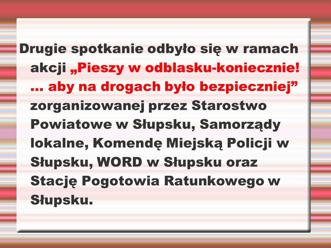 """Drugie spotkanie odbyło się w ramach akcji """"Pieszy w odblasku-koniecznie! … aby na drogach było bezpieczniej"""" zorganizowanej przez Starostwo Powiatowe"""
