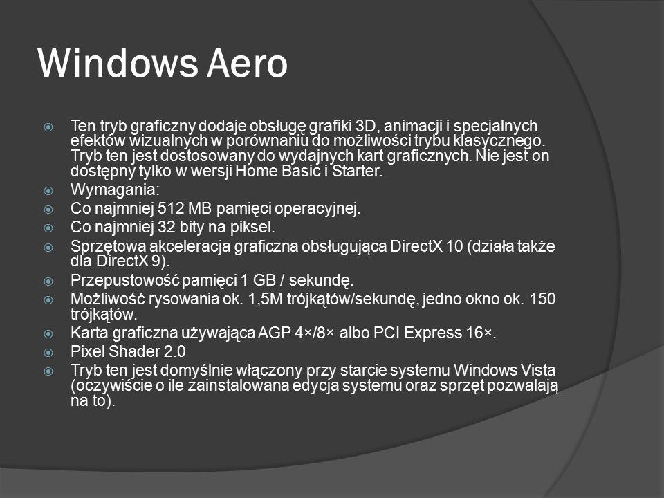 Windows Aero  Ten tryb graficzny dodaje obsługę grafiki 3D, animacji i specjalnych efektów wizualnych w porównaniu do możliwości trybu klasycznego. T