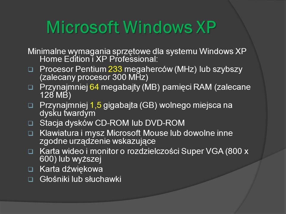 Microsoft Windows XP Minimalne wymagania sprzętowe dla systemu Windows XP Home Edition i XP Professional:  Procesor Pentium 233 megaherców (MHz) lub