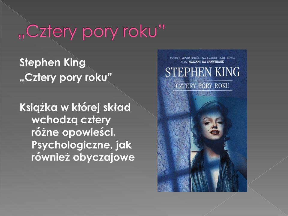 """Stephen King """"Cztery pory roku"""" Książka w której skład wchodzą cztery różne opowieści. Psychologiczne, jak również obyczajowe"""