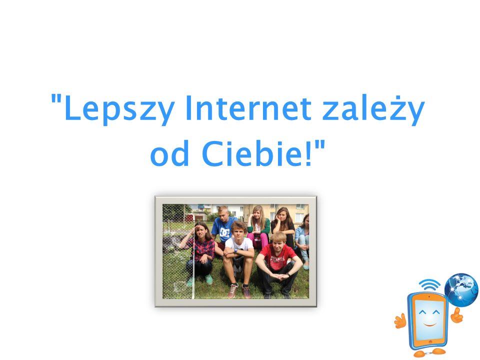 Lepszy Internet zależy od Ciebie!