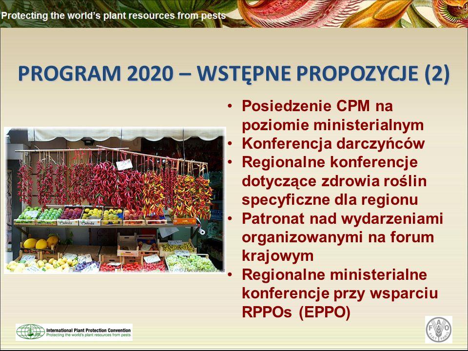 PROGRAM 2020 – WSTĘPNE PROPOZYCJE (2) Posiedzenie CPM na poziomie ministerialnym Konferencja darczyńców Regionalne konferencje dotyczące zdrowia roślin specyficzne dla regionu Patronat nad wydarzeniami organizowanymi na forum krajowym Regionalne ministerialne konferencje przy wsparciu RPPOs (EPPO)