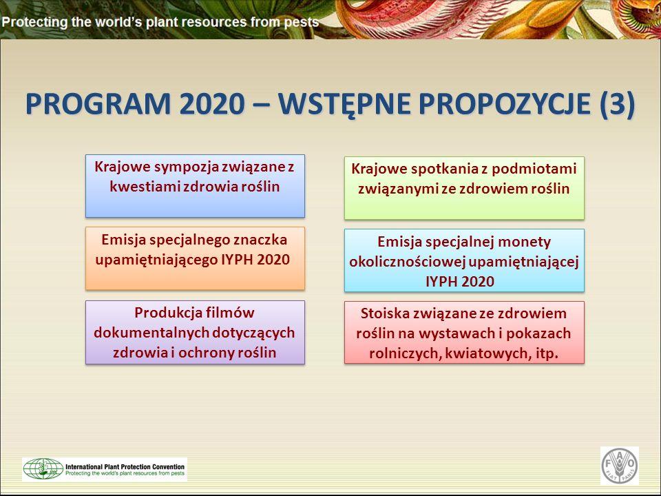 PROGRAM 2020 – WSTĘPNE PROPOZYCJE (3) Krajowe sympozja związane z kwestiami zdrowia roślin Krajowe spotkania z podmiotami związanymi ze zdrowiem roślin Emisja specjalnej monety okolicznościowej upamiętniającej IYPH 2020 Emisja specjalnego znaczka upamiętniającego IYPH 2020 Stoiska związane ze zdrowiem roślin na wystawach i pokazach rolniczych, kwiatowych, itp.