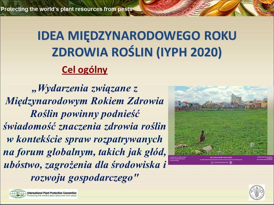 """IDEA MIĘDZYNARODOWEGO ROKU ZDROWIA ROŚLIN (IYPH 2020) Cel ogólny """"Wydarzenia związane z Międzynarodowym Rokiem Zdrowia Roślin powinny podnieść świadomość znaczenia zdrowia roślin w kontekście spraw rozpatrywanych na forum globalnym, takich jak głód, ubóstwo, zagrożenia dla środowiska i rozwoju gospodarczego"""