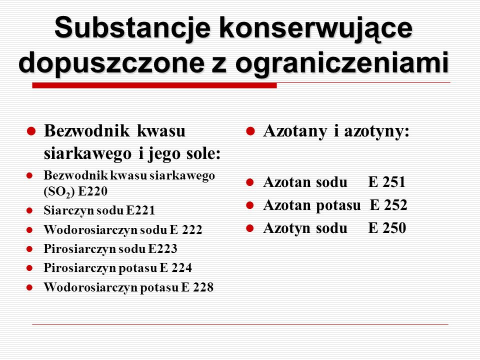 Substancje konserwujące dopuszczone z ograniczeniami Bezwodnik kwasu siarkawego i jego sole: Bezwodnik kwasu siarkawego (SO 2 ) E220 Siarczyn sodu E22