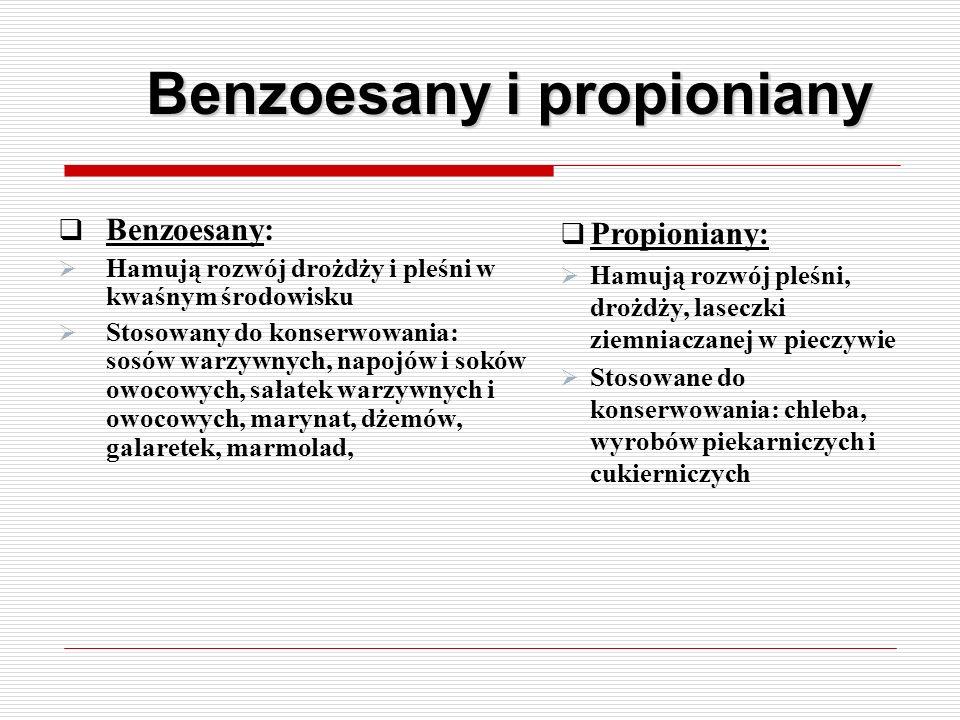 Benzoesany i propioniany  Benzoesany:  Hamują rozwój drożdży i pleśni w kwaśnym środowisku  Stosowany do konserwowania: sosów warzywnych, napojów i