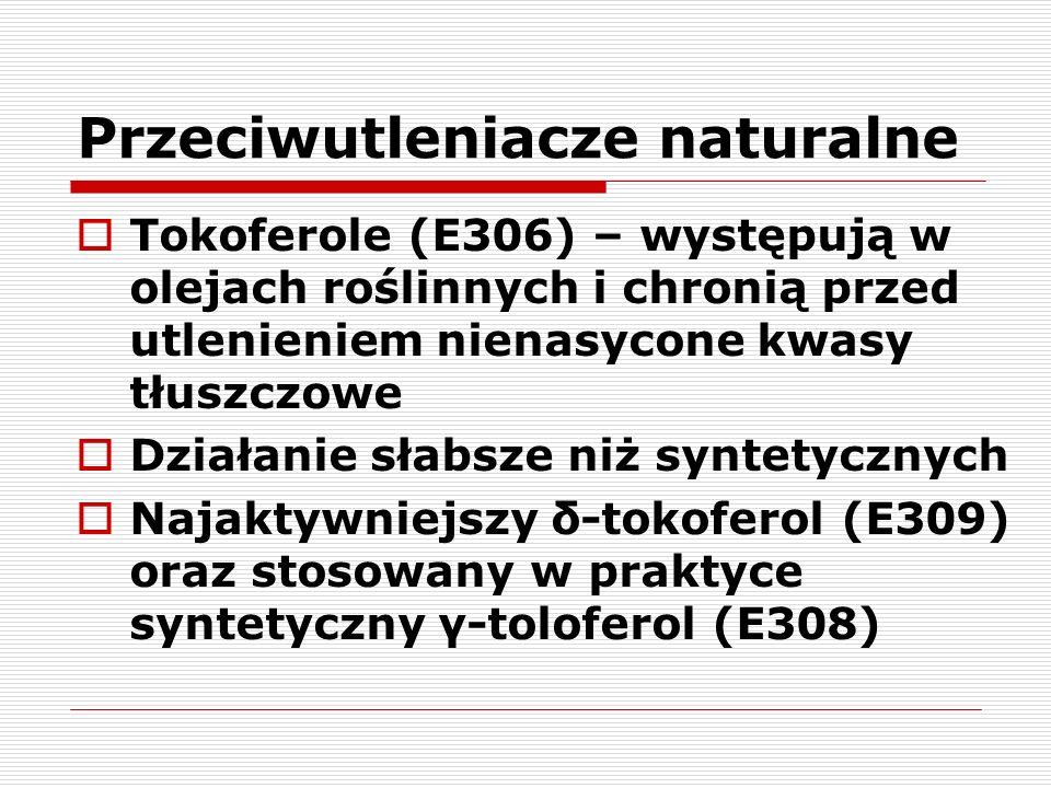 Przeciwutleniacze naturalne  Tokoferole (E306) – występują w olejach roślinnych i chronią przed utlenieniem nienasycone kwasy tłuszczowe  Działanie