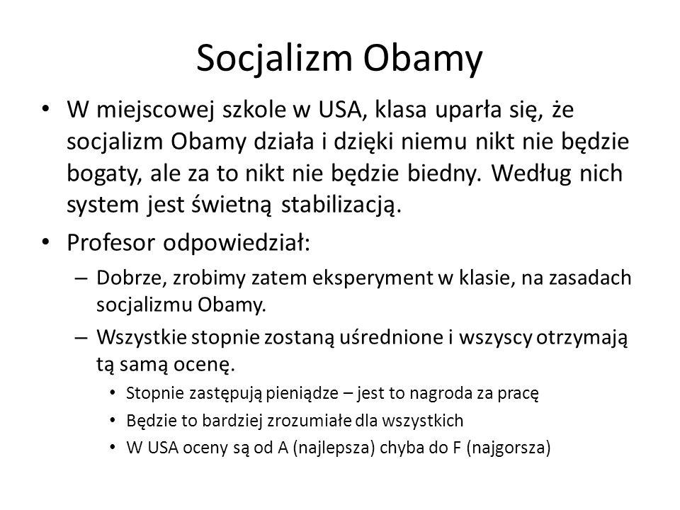 Socjalizm Obamy W miejscowej szkole w USA, klasa uparła się, że socjalizm Obamy działa i dzięki niemu nikt nie będzie bogaty, ale za to nikt nie będzie biedny.