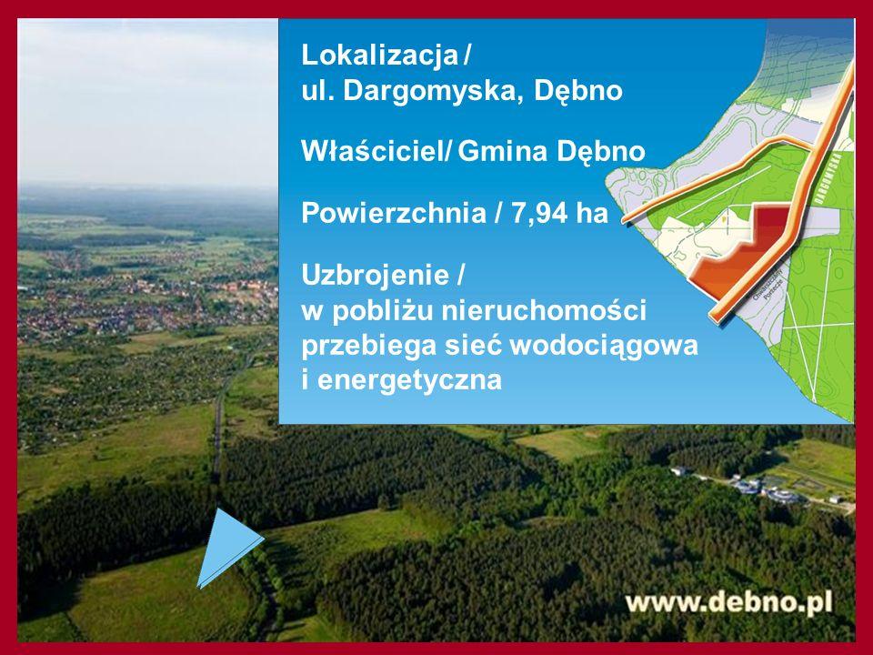 Lokalizacja / ul. Dargomyska, Dębno Powierzchnia / 7,94 ha Właściciel/ Gmina Dębno Uzbrojenie / w pobliżu nieruchomości przebiega sieć wodociągowa i e