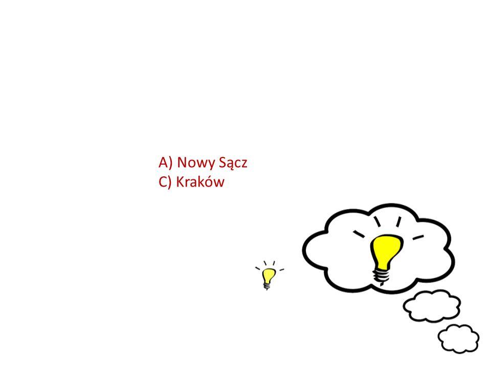 A)Nowy Sącz C) Kraków