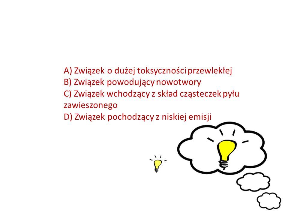 A) Związek o dużej toksyczności przewlekłej B) Związek powodujący nowotwory C) Związek wchodzący z skład cząsteczek pyłu zawieszonego D) Związek pochodzący z niskiej emisji