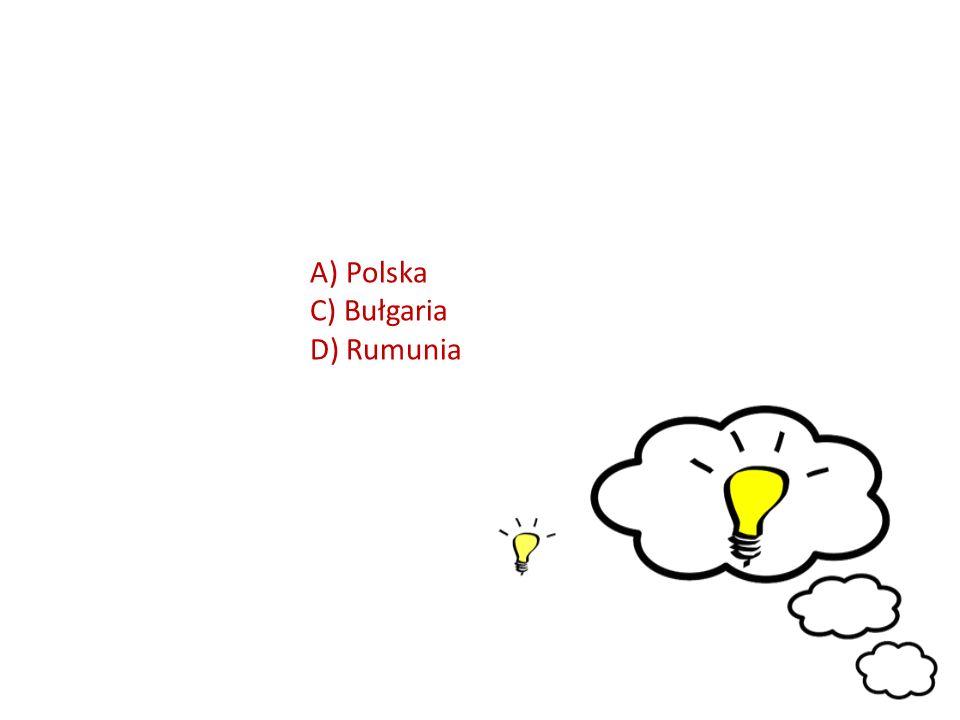 A)Polska C) Bułgaria D) Rumunia