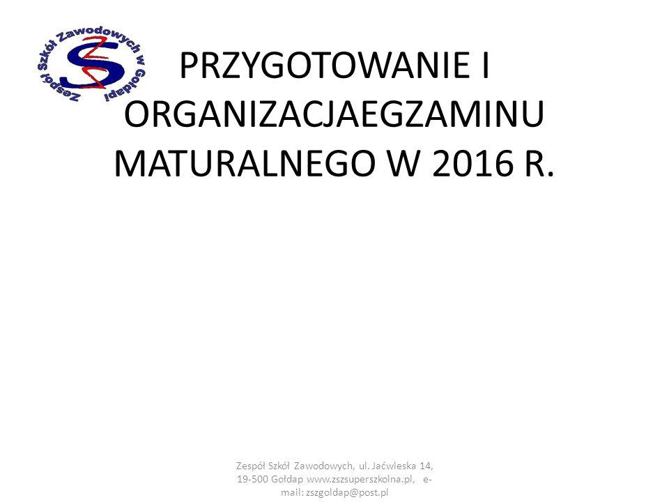 PRZYGOTOWANIE I ORGANIZACJAEGZAMINU MATURALNEGO W 2016 R. Zespół Szkół Zawodowych, ul. Jaćwieska 14, 19-500 Gołdap www.zszsuperszkolna.pl, e- mail: zs
