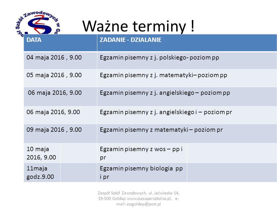 Ważne terminy ! DATAZADANIE - DZIALANIE 04 maja 2016, 9.00Egzamin pisemny z j. polskiego- poziom pp 05 maja 2016, 9.00Egzamin pisemny z j. matematyki–