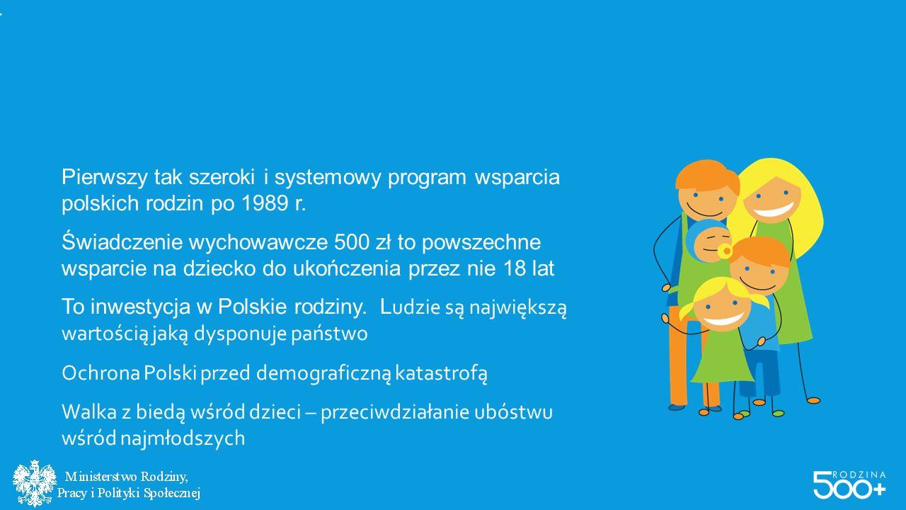 CZYM JEST #RODZINA500PLUS? Pierwszy tak szeroki i systemowy program wsparcia polskich rodzin po 1989 r. Świadczenie wychowawcze 500 zł to powszechne w