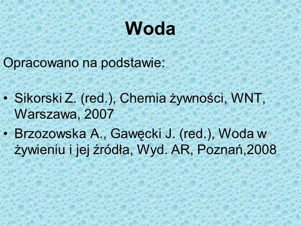 Woda Opracowano na podstawie: Sikorski Z. (red.), Chemia żywności, WNT, Warszawa, 2007 Brzozowska A., Gawęcki J. (red.), Woda w żywieniu i jej źródła,