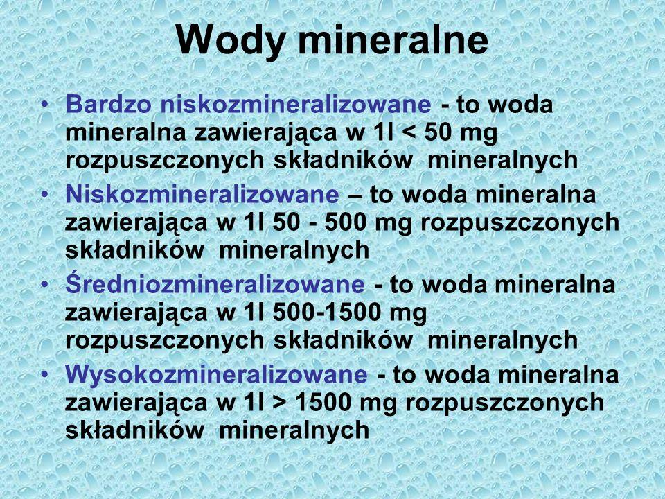 Wody mineralne Bardzo niskozmineralizowane - to woda mineralna zawierająca w 1l < 50 mg rozpuszczonych składników mineralnych Niskozmineralizowane – t