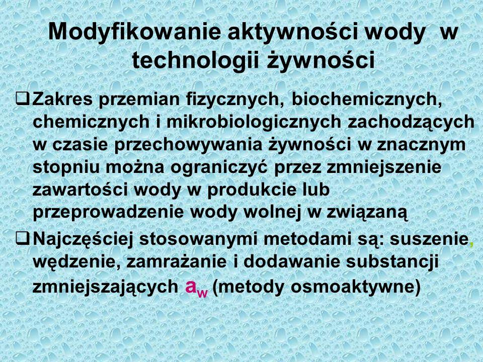Modyfikowanie aktywności wody w technologii żywności  Zakres przemian fizycznych, biochemicznych, chemicznych i mikrobiologicznych zachodzących w cza