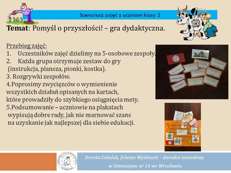 DZIĘKUJEMY ZA UWAGĘ Dorota Cebulak, Jolanta Wydmuch – doradca zawodowy w Gimnazjum nr 14 we Wrocławiu
