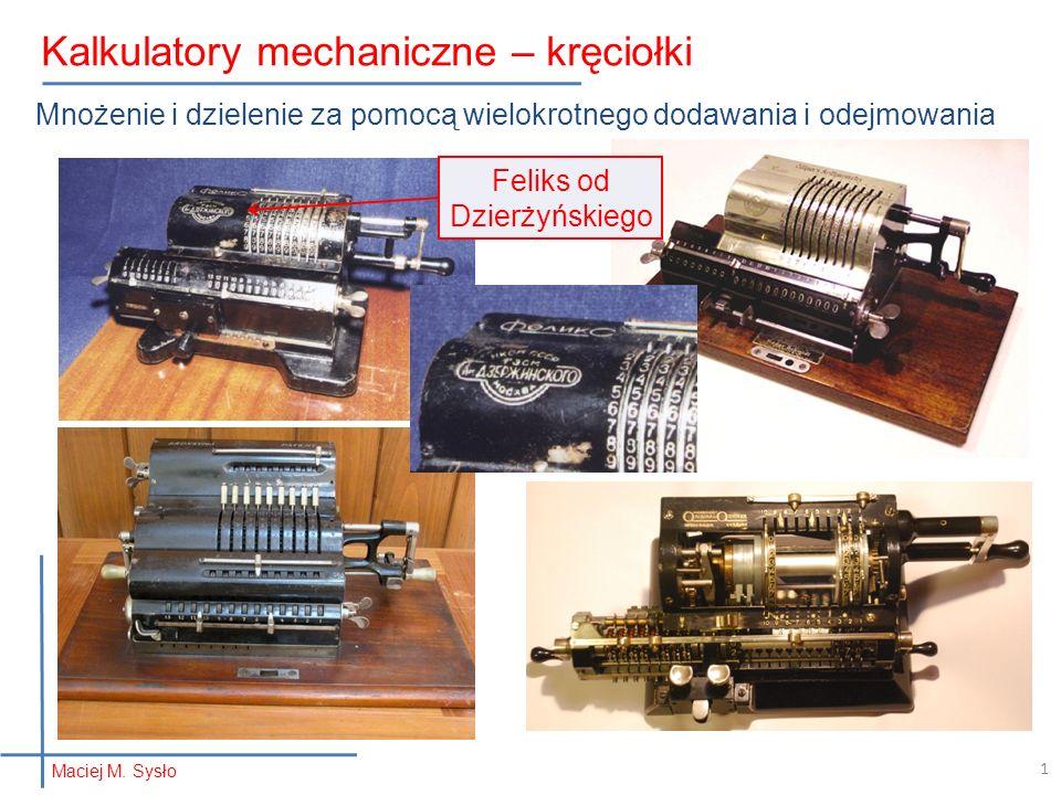 Mnożenie i dzielenie za pomocą wielokrotnego dodawania i odejmowania Maciej M. Sysło Kalkulatory mechaniczne – kręciołki 1 Feliks od Dzierżyńskiego