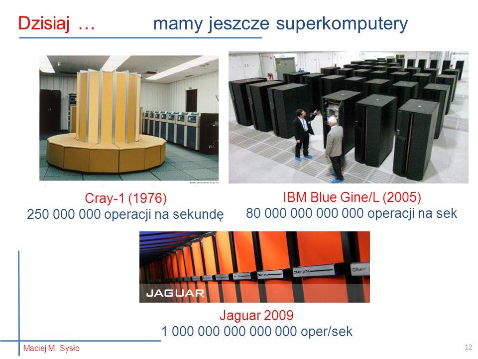 Dzisiaj … mamy jeszcze superkomputery Cray-1 (1976) 250 000 000 operacji na sekundę IBM Blue Gine/L (2005) 80 000 000 000 000 operacji na sek 12 Jagua