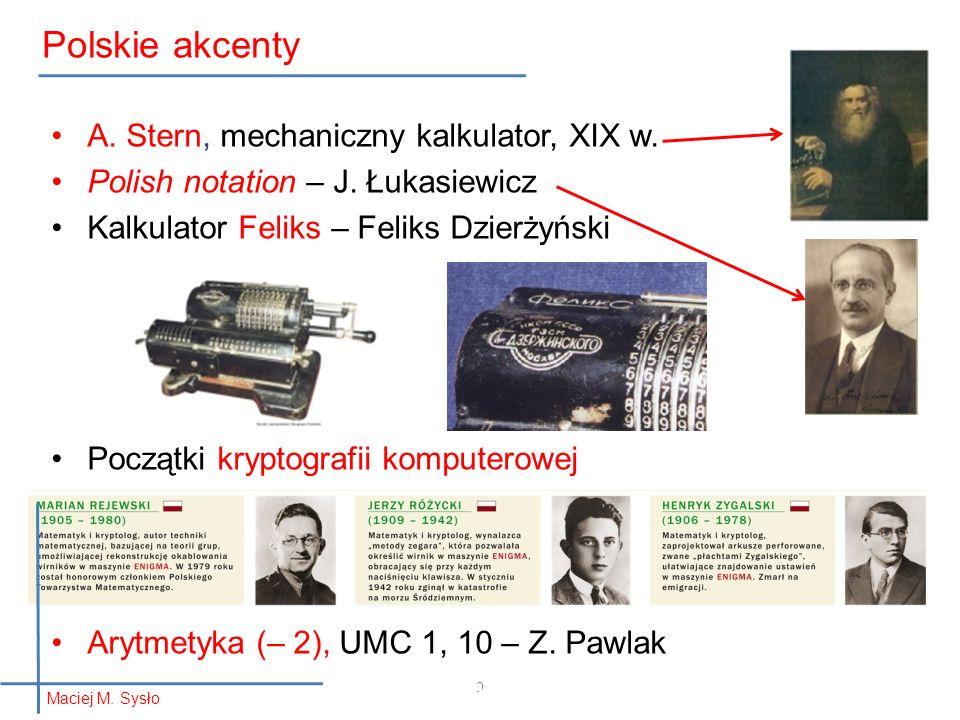 9 A. Stern, mechaniczny kalkulator, XIX w. Polish notation – J. Łukasiewicz Kalkulator Feliks – Feliks Dzierżyński Początki kryptografii komputerowej