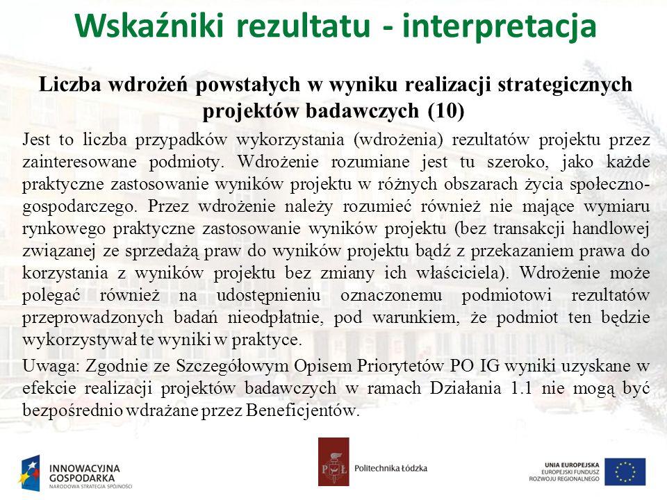 Wskaźniki rezultatu - interpretacja Liczba wdrożeń powstałych w wyniku realizacji strategicznych projektów badawczych (10) Jest to liczba przypadków w