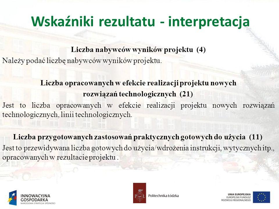 Wskaźniki rezultatu - interpretacja Liczba nabywców wyników projektu (4) Należy podać liczbę nabywców wyników projektu. Liczba opracowanych w efekcie