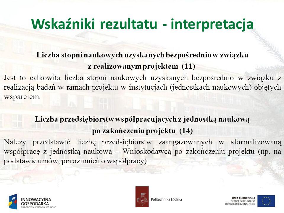 Wskaźniki rezultatu - interpretacja Liczba stopni naukowych uzyskanych bezpośrednio w związku z realizowanym projektem (11) Jest to całkowita liczba s