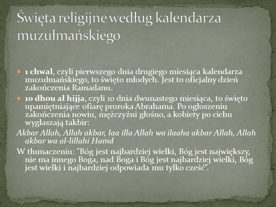 1 chwal, czyli pierwszego dnia drugiego miesiąca kalendarza muzułmańskiego, to święto młodych. Jest to oficjalny dzień zakończenia Ramadanu. 10 dhou a