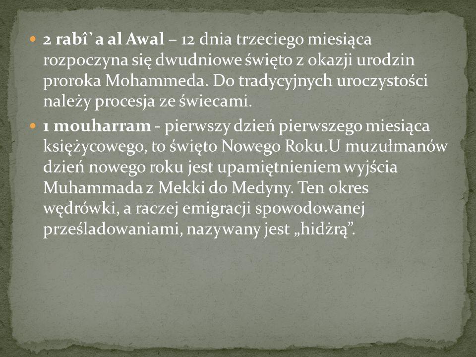 2 rabî`a al Awal – 12 dnia trzeciego miesiąca rozpoczyna się dwudniowe święto z okazji urodzin proroka Mohammeda. Do tradycyjnych uroczystości należy