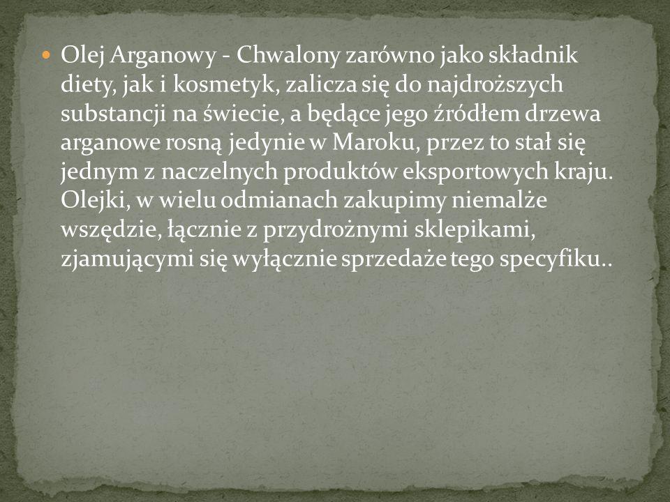 Olej Arganowy - Chwalony zarówno jako składnik diety, jak i kosmetyk, zalicza się do najdroższych substancji na świecie, a będące jego źródłem drzewa